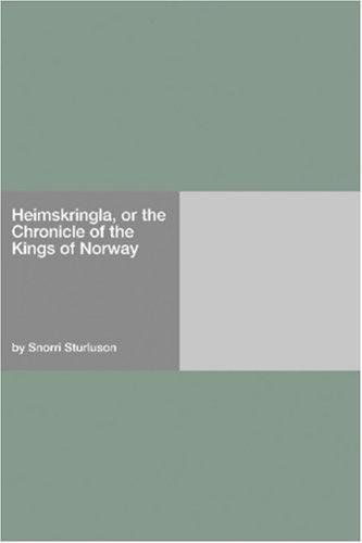 Heimskringla Or, the Chronicle of the Kings of Norway by Snorri Sturluson