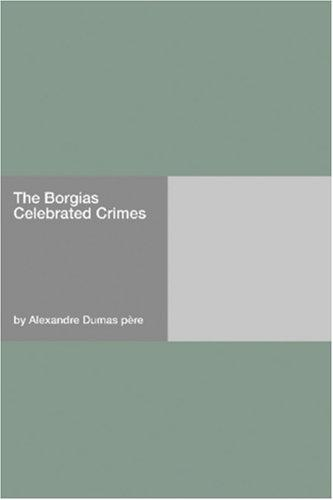 The Borgias Celebrated Crimes by Alexandre Dumas
