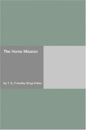 The Home Mission by Timothy Shay Arthur