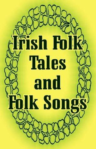Irish Folk Tales and Folk Songs by Justin McCarthy
