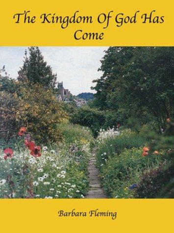The Kingdom of God Has Come by Barbara Fleming
