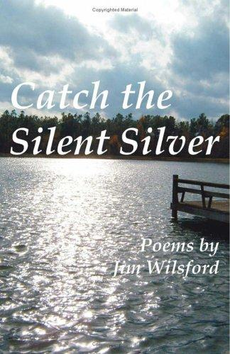 Catch the Silent Silver by Jim Wilsford