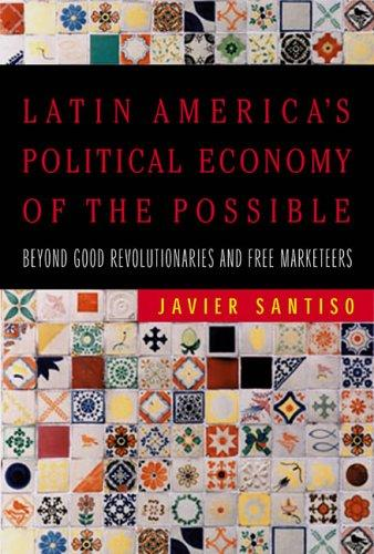 Latin America's political economy of the possible by Javier Santiso