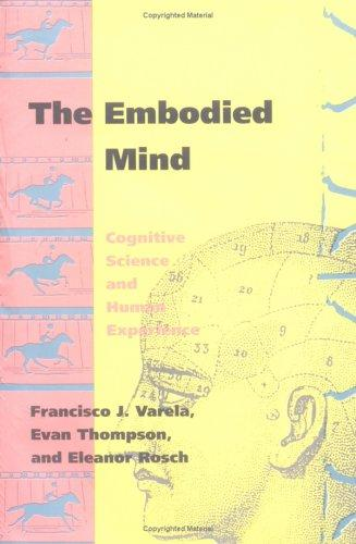 The Embodied Mind by Francisco J. Varela, Evan T. Thompson, Eleanor Rosch