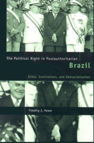 The Political Right in Postauthoritarian Brazil by Timothy J. Power