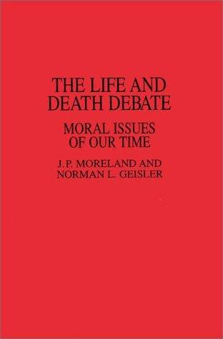 The life and death debate by James Porter Moreland