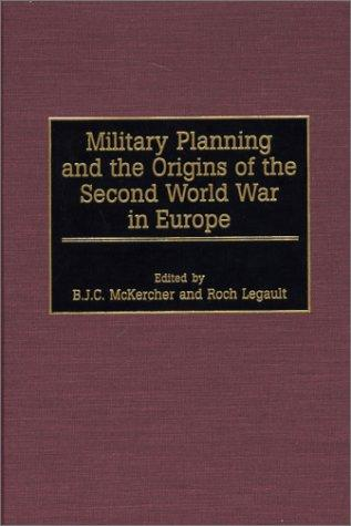 Military planning and the origins of the Second World War in Europe by