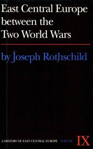 East Central Europe Between the Two World Wars (History of East Central Europe) by Joseph Rothschild