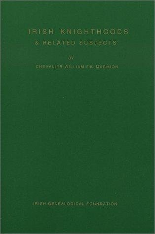 Irish Knighthoods & related subjects by William F.K. Marmion