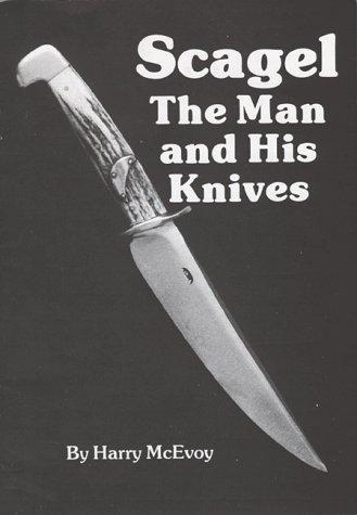 Scagel, the man and his knives by Harry K. McEvoy