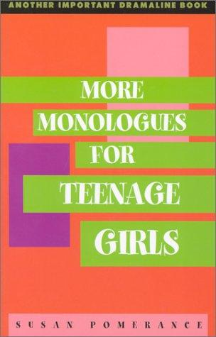 More monologues for teenage girls by Susan Pomerance