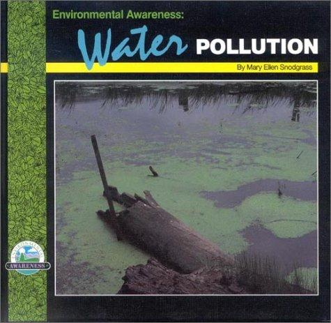 Environmental awareness--water pollution by Mary Ellen Snodgrass