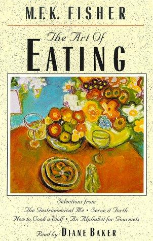 The Art of Eating (Tales of the Wild West) by M. F. K. Fisher