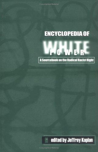 Encyclopedia of White Power: A Sourcebook on the Radical Racist Right by Jeffrey Kaplan