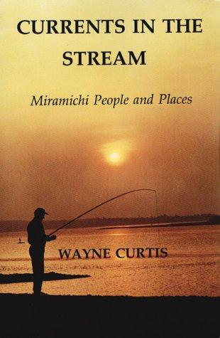 Currents in the Stream by Wayne Curtis