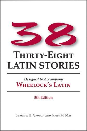 38 Latin Stories Designed to Accompany Frederic M. Wheelock's Latin by Anne H. Groton, James M. May