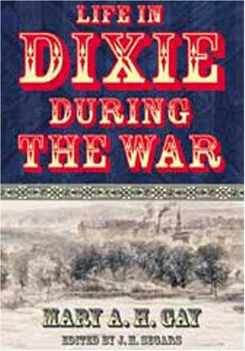 Life in Dixie During the War (Civil War Georgia) by Mary Ann Harris Gay