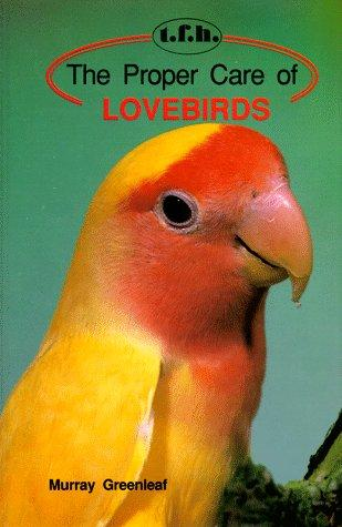 The Proper Care of Lovebirds (Proper Care) by Murray Greenleaf