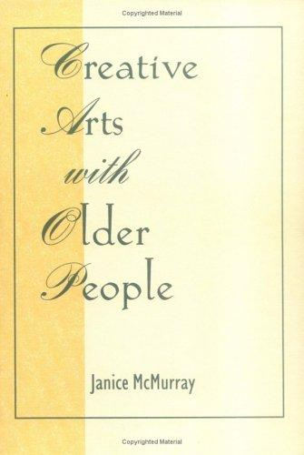 Creative arts with older people by Janice McMurray
