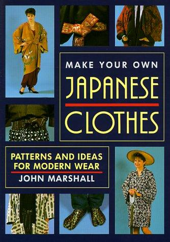 Make Your Own Japanese Clothes by Marshall, John