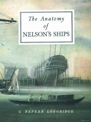 The anatomy of Nelson's ships by C. Nepean Longridge