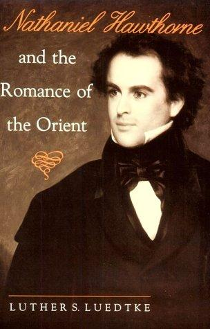 Nathaniel Hawthorne and the romance of the Orient by Luther S. Luedtke