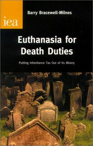 Euthanasia for Death Duties by Barry Bracewell-Milnes