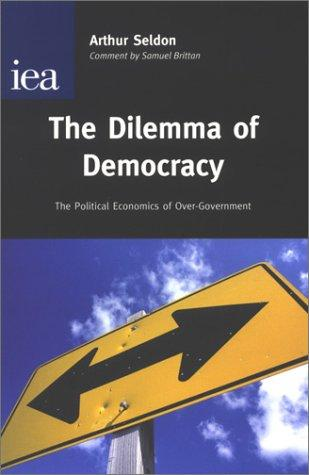 The Dilemma of Democracy by Arthur Seldon