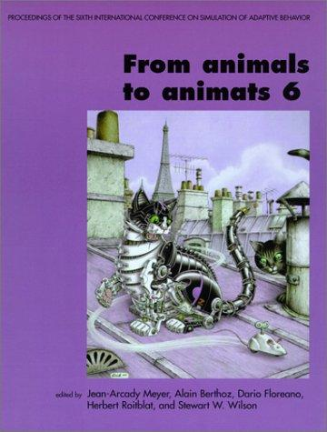 From animals to animats 6 by International Conference on Simulation of Adaptive Behavior (6th 2000 Paris, France)