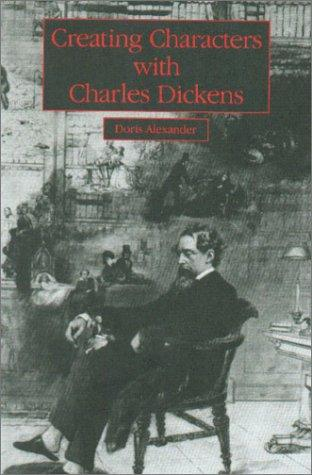 Creating characters with Charles Dickens by Doris Alexander
