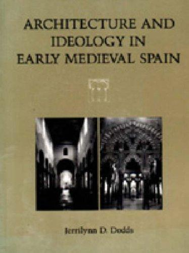 Architecture and Ideology in Early Medieval Spain by Jerrilynn Denise Dodds