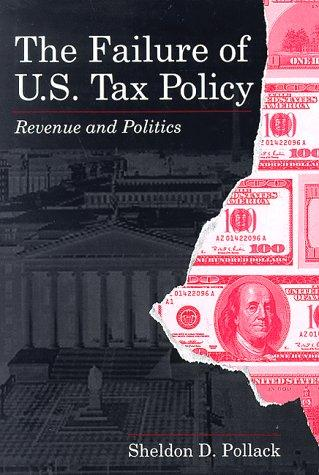 The failure of U.S. tax policy by Sheldon David Pollack