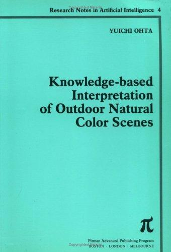 Knowledge-based interpretation of outdoor natural color scenes by Yuichi Ohta