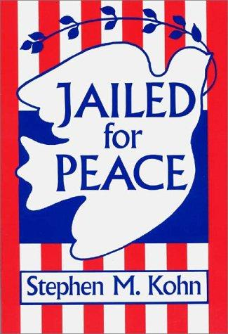 Jailed for peace by Stephen M. Kohn
