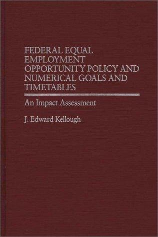 Federal equal employment opportunity policy and numerical goals and timetables by J. Edward Kellough
