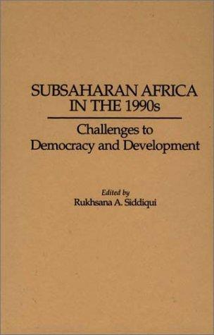 Subsaharan Africa in the 1990s by edited by Rukhsana A. Siddiqui.