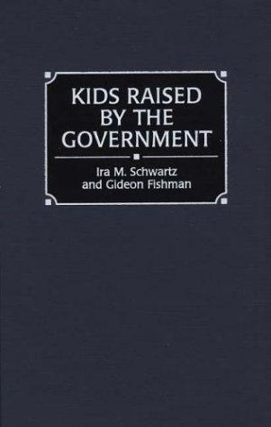 Kids raised by the government by Ira M. Schwartz