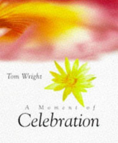 A Moment of Celebration by N. T. Wright