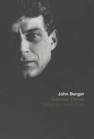 Selected Essays of John Berger by John Berger