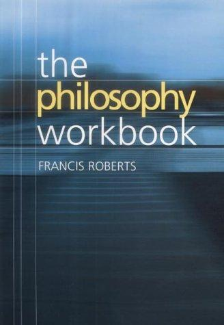 The philosophy workbook by Francis Roberts