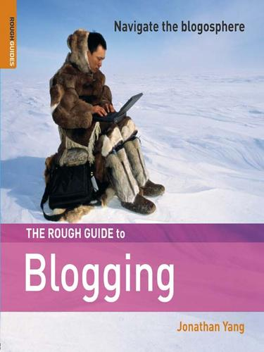 The rough guide to blogging by Jonathan Yang
