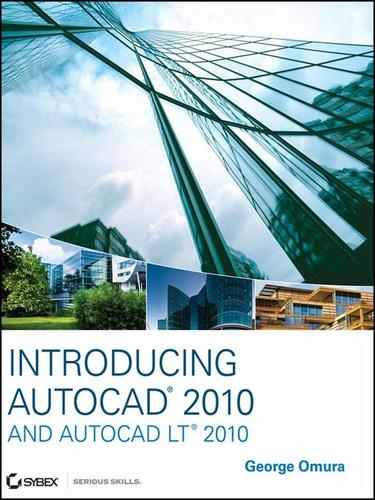 Introducing AutoCAD 2010 and AutoCAD LT 2010 by George Omura
