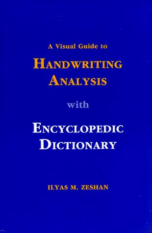 A visual guide to handwriting analysis with encyclopedic dictionary by Ilyas M. Zeshan