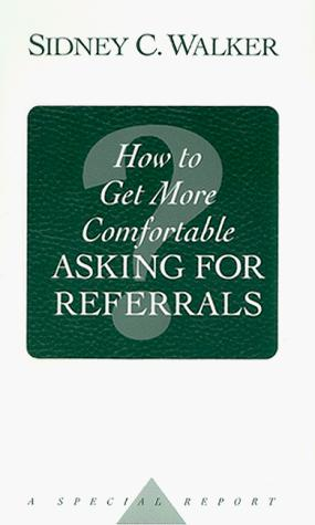 How to Get More Comfortable Asking for Referrals by Sidney C. Walker