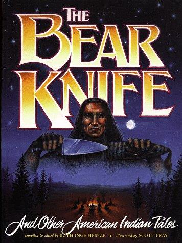 The bear knife, and other American Indian tales by Ruth-Inge Heinze