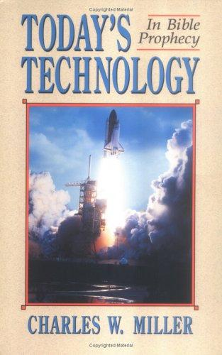 Today's technology in Bible prophecy by Charles W. Miller