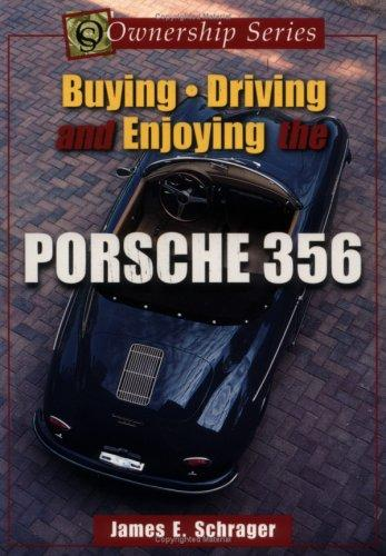 Buying, Driving, and Enjoying the Porsche 356 (Ownership Series, 1) by James E. Schrager