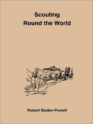 Scouting Round the World/With Pamphlet by Robert Stephenson Smyth Baden-Powell, Baron Baden-Powell of Gilwell