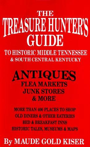 The treasure hunter's guide to historic middle Tennessee and south central Kentucky by Maude Gold Kiser
