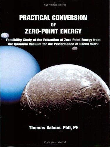 Practical Conversion of Zero-Point Energy by Thomas F. Valone
